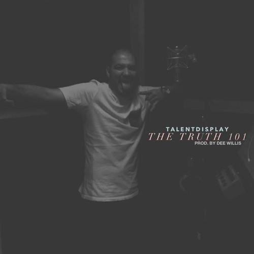 TalentDisplay - The Truth 101 (Prod. by Dee Willis)
