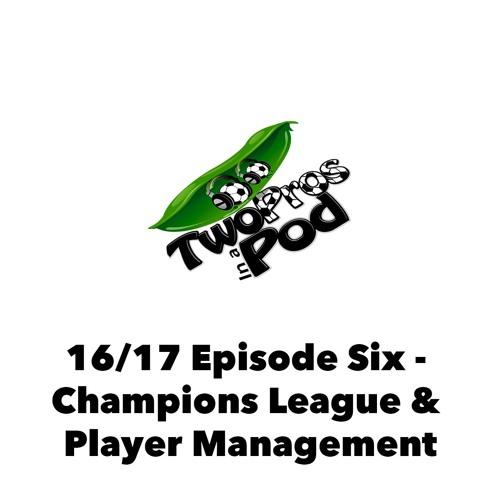 2016/17 Episode 6 - Champions League & Player Management
