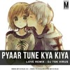Pyaar Tune Kya Kiya(Love Remix) Dj TSK {Virus}..mp3
