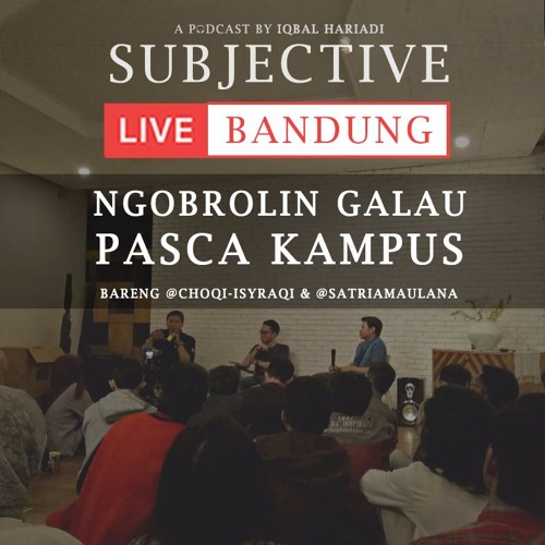 Subjective Live Bandung: Ngobrolin Galau Pasca Kampus (Part 1) ft. Choqi Isyraqi & Satria Maulana