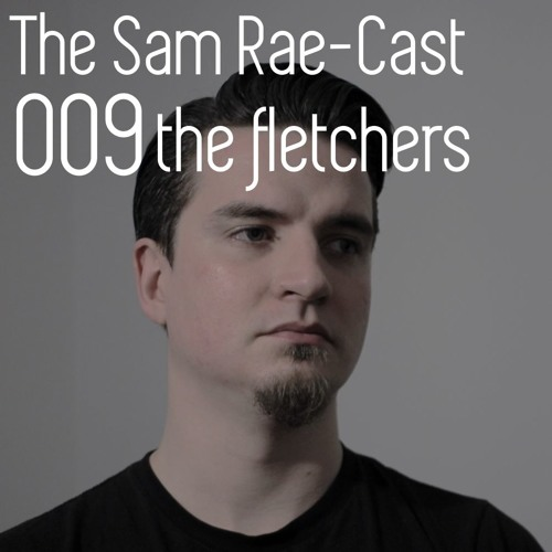 Archive: The Sam Rae-Cast: 009: The Fletchers