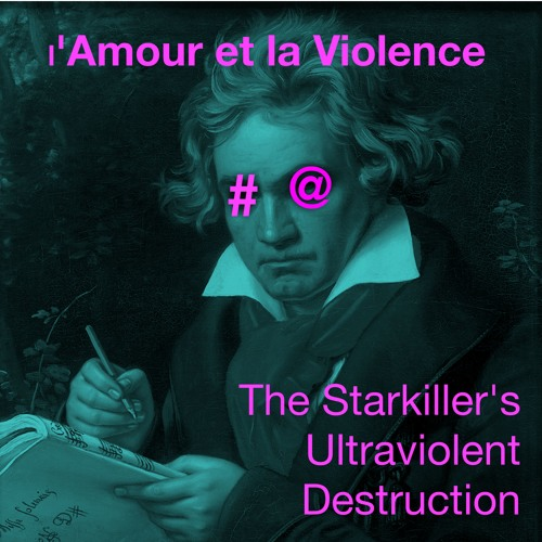 L'Amour et la Violence (The Starkiller's Ultraviolent Destruction)