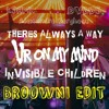 Invisible Children X Ur On My Mind X Theres Always A Way(BROOWNI EDIT) Acheter = *Free Download*