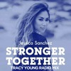 "Jessica Sanchez ""STRONGER TOGETHER""  (Tracy Young Stronger Radio Mix)"