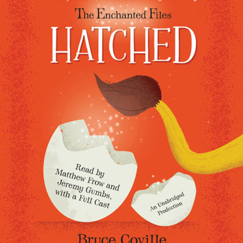 The Enchanted Files: Hatched by Bruce Coville, read by Matthew Frow, Jeremy Gumbs, Various