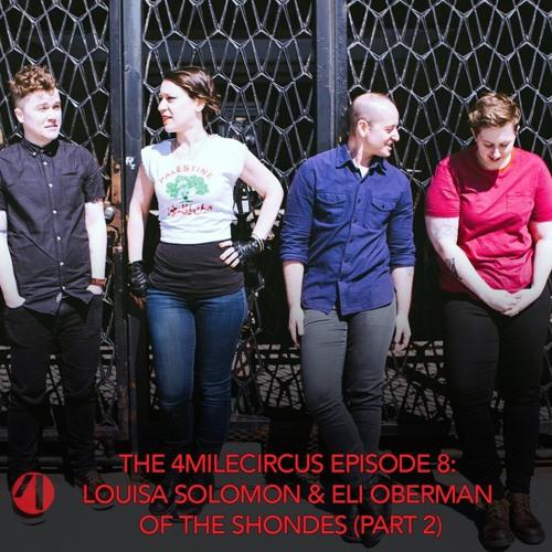 Episode 8 - Louisa Solomon and Eli Oberman of The Shondes (Part 2)