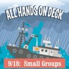 All Hands on Deck - Small Groups