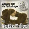 "Snippets from the R&B Mixtape ""PONYWAX ME DOWN"""