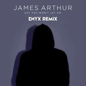 James Arthur - Say You Won't Let Go (ENYX REMIX) Mp3