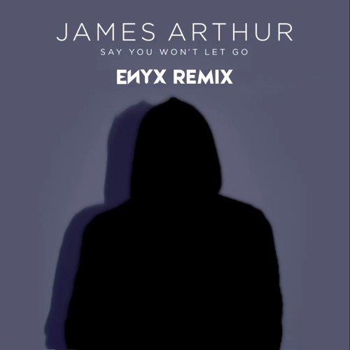 James Arthur - Say You Won't Let Go (ENYX REMIX)