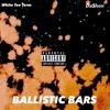 Ballistic Bars x White Tee Term Ft. Da$hon