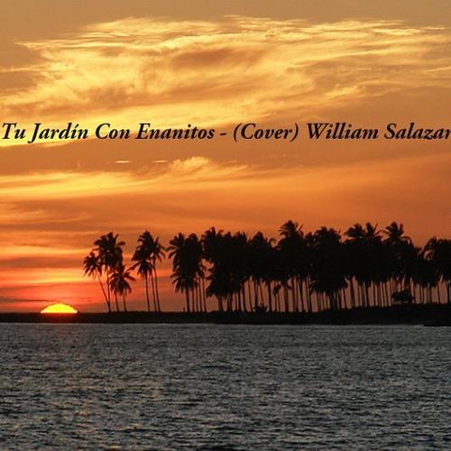 Tu Jardín Con Enanitos - (Cover) William Salazar by William Salazar ...
