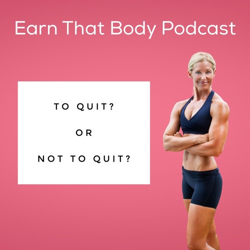 #25 To QUIT? or Not To QUIT?