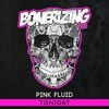 Pink Fluid - Tonight [Bonerizing Records] Out Now!