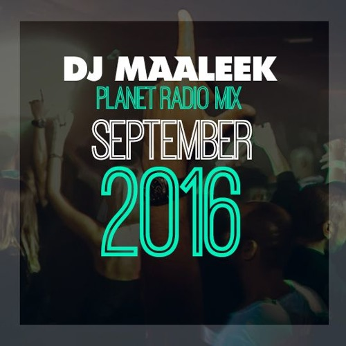 DJ MAALEEK - PLANET RADIO MIXTAPE 09-2016