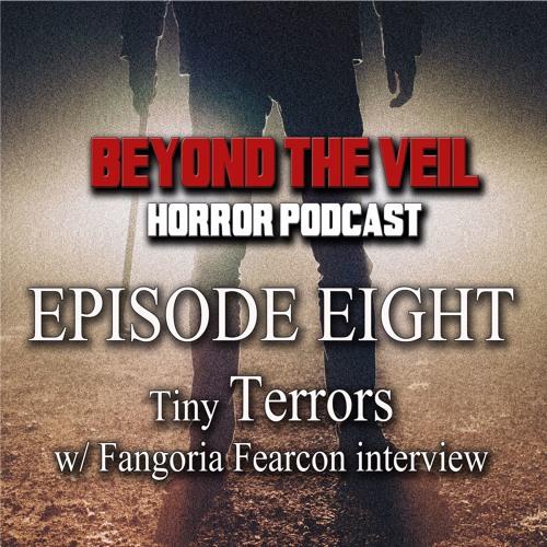 BTV Ep08 Tiny Terrors (Fangoria Fearcon)9_19_16