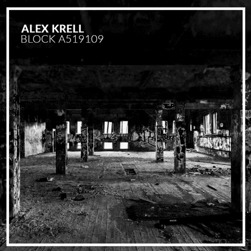 Alex Krell - BLOCK A519109 EP [Free Download]