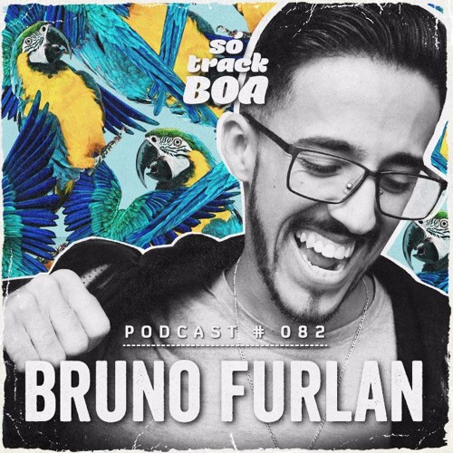 Bruno Furlan - Podcast #082