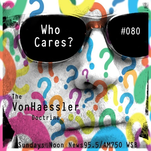 The Von Haessler Doctrine #080 - Who Cares?