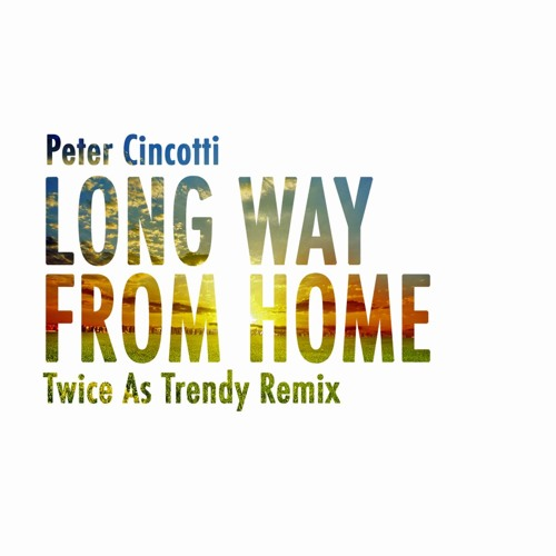 Peter CINCOTTI- Long Way From Home (Twice As Trendy Remix)