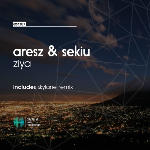 Aresz & Sekiu - Ziya [ OUT NOW ]
