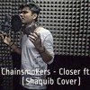 The Chainsmokers - Closer ft. Halsey(Shaquib Cover)
