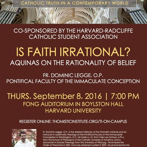 "Fr. Dominic Legge, O.P. ""Is Faith Irrational: Aquinas on the Rationality of Belief"" (9/8/16—Harvard)"
