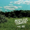 Mixes For Your Daily Commute // Vol. 001