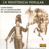La Resistencia Popular: Canciones De La Revolución De Independencia