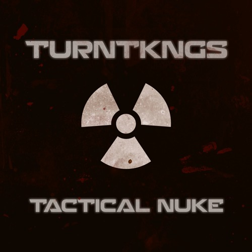 TURNTKNGS - Tactical Nuke by TURNTKNGS - Free download on ToneDen