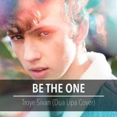 Troye Sivan - Be The One (Cover)
