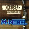Nickelback - How You Remind Me (M-Nobel Bootleg)