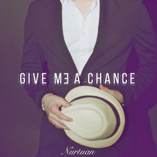 Nurtuan - «GIVE ME A CHANCE»