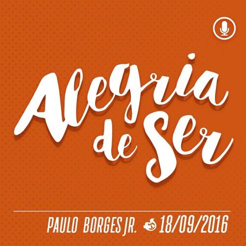 Alegria de Ser - 18/09/16 - Paulo Jr.