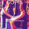 GOTTA - DANCE (I'm Gonna Put My Shoes On)