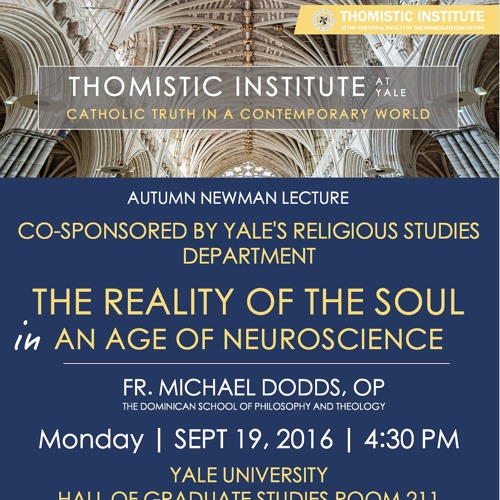 """Fr. Michael Dodds, OP: """"The Reality of the Soul in an Age of Neuroscience"""" (9/19/16—Yale)"""