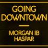 Going Downtown - Morgan IB/HASPAR
