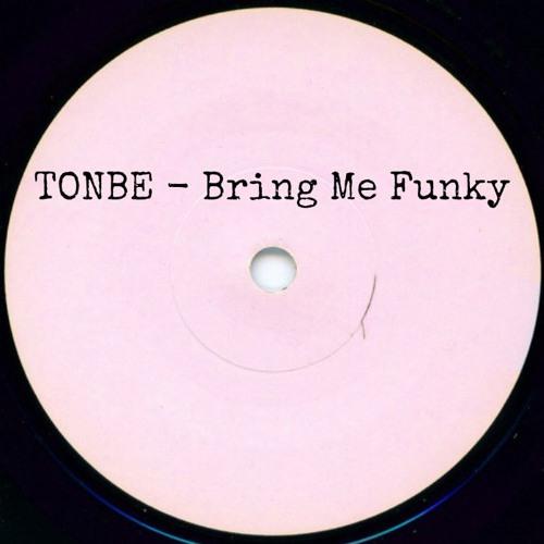 Tonbe - Bring Me Funky - FREE DOWNLOAD