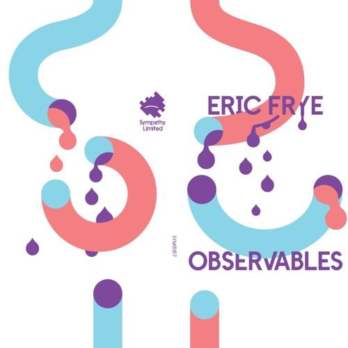 "SYM007 Eric Frye ""Observables"" Preview"