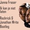 Jonna Fraser - Ik kan je niet laten (Resh & Gregory Moore X Jonathan Write Bootleg) [FREE DOWNLOAD]