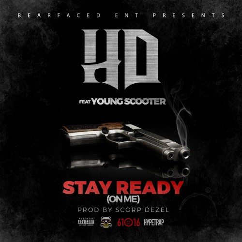 HD ft Young Scooter - Stay Ready (On Me)- prod by Scorp Dezel