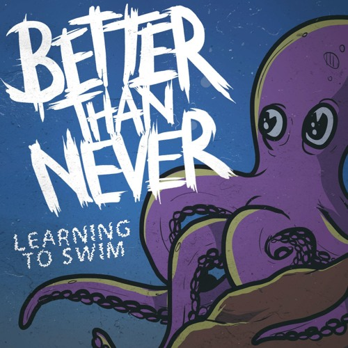 Better Than Never - Learning To Swim