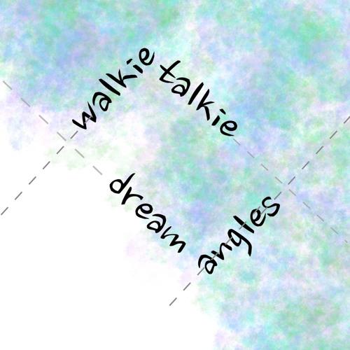walkie talkie dream angles (U-GRUVE excerpts)