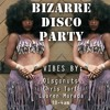 Bizarre Disco Party: Disgonuts, Chris Tart, Lauren Murada