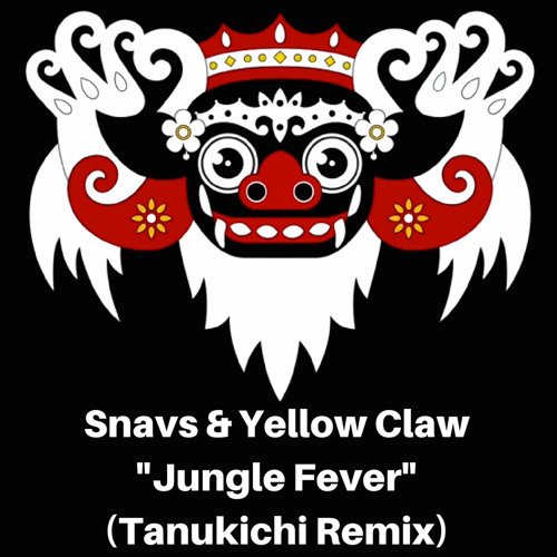 <FREE DOWNLOAD> Snavs & Yellow Claw - Jungle Fever (Tanukichi Remix)