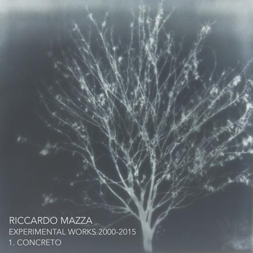 1.CONCRETO (Riccardo Mazza Experimental Works 2000-2015)
