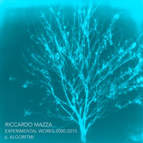 6.ALGORITMI (Riccardo Mazza Experimental Works 2000-2015)