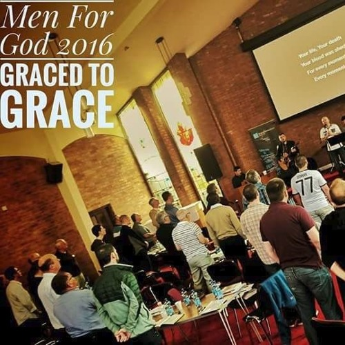 Men for God Conference 2016 - 'Graced to Grace'