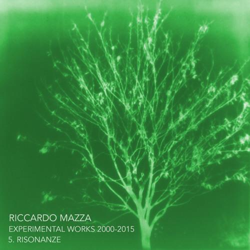 5.RISONANZE (Riccardo Mazza Experimental Works 2000-2015)