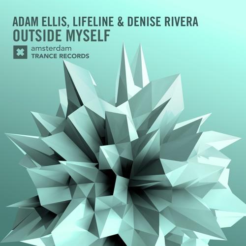 Adam Ellis Vs. Lifeline, Denise Rivera - Outside Myself (Amsterdam Trance Records)